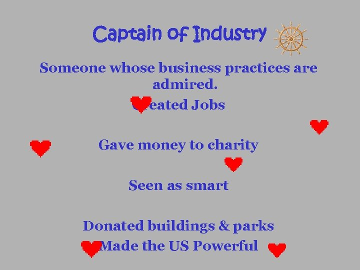 Captain of Industry Someone whose business practices are admired. Created Jobs Gave money to