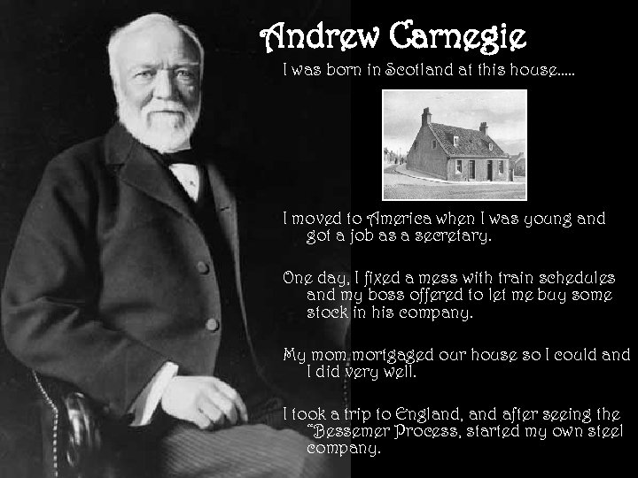 Andrew Carnegie I was born in Scotland at this house…. . I moved to