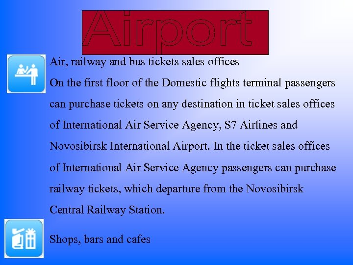 Air, railway and bus tickets sales offices On the first floor of the Domestic
