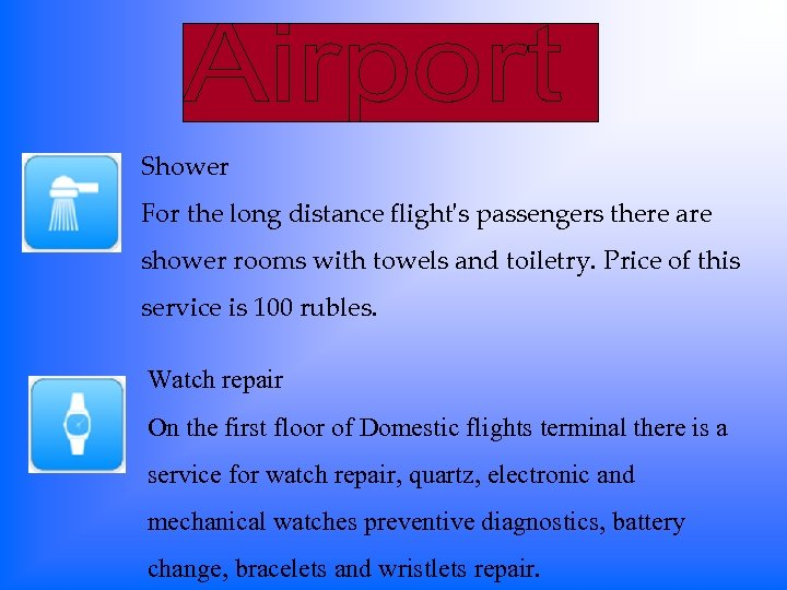 Shower For the long distance flight's passengers there are shower rooms with towels and
