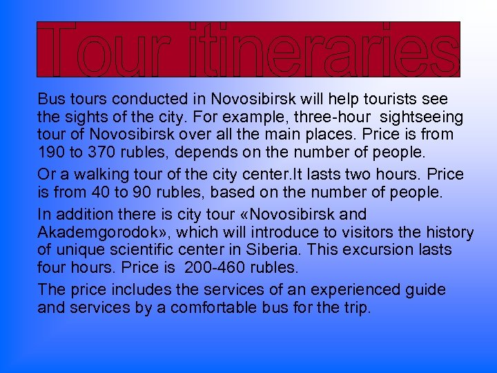 Bus tours conducted in Novosibirsk will help tourists see the sights of the city.