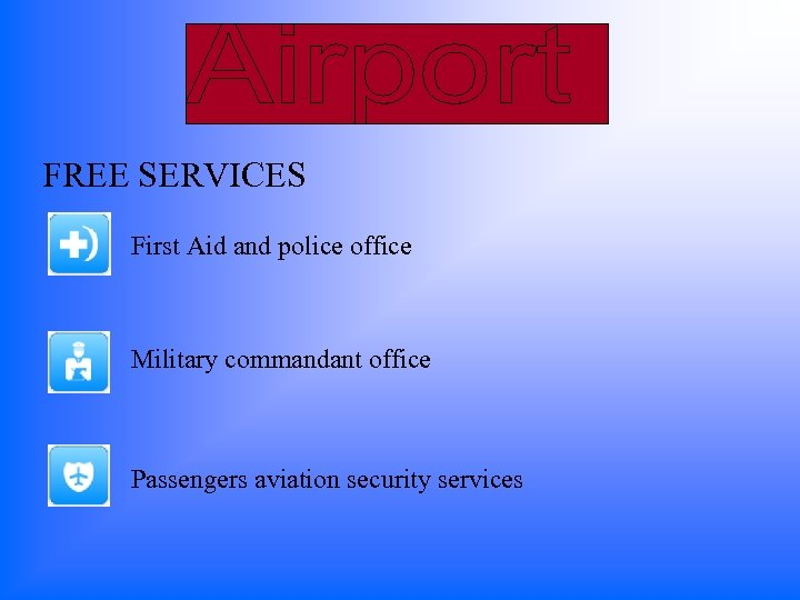 FREE SERVICES First Aid and police office Military commandant office Passengers aviation security services