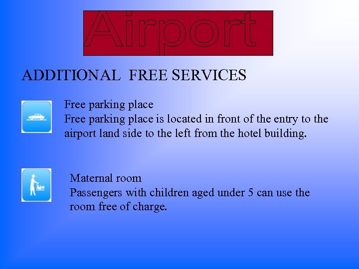 ADDITIONAL FREE SERVICES Free parking place is located in front of the entry to