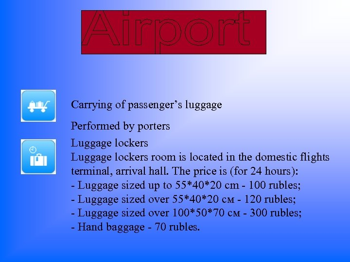 Carrying of passenger's luggage Performed by porters Luggage lockers room is located in the