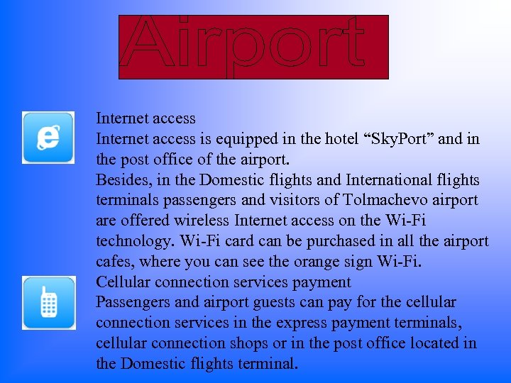 "Internet access is equipped in the hotel ""Sky. Port"" and in the post office"