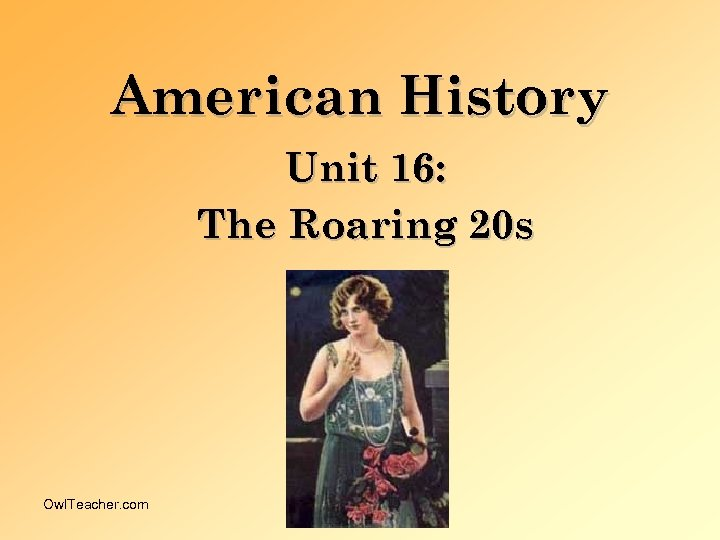 American History Unit 16: The Roaring 20 s Owl. Teacher. com