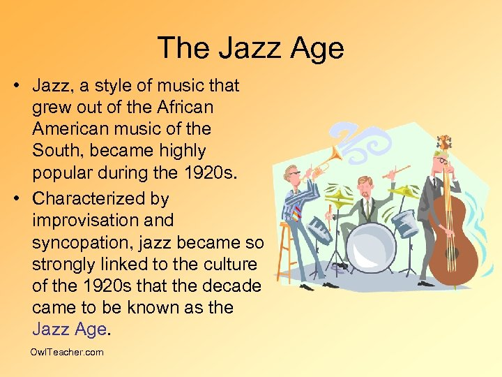 The Jazz Age • Jazz, a style of music that grew out of the