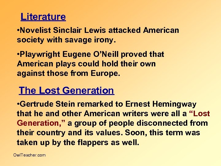 Literature • Novelist Sinclair Lewis attacked American society with savage irony. • Playwright Eugene