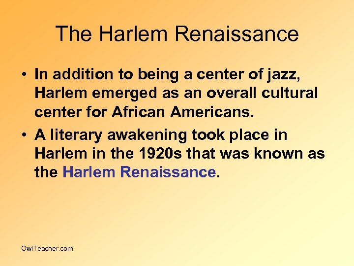 The Harlem Renaissance • In addition to being a center of jazz, Harlem emerged