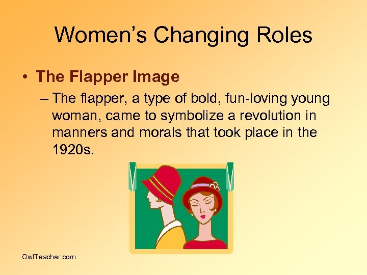 Women's Changing Roles • The Flapper Image – The flapper, a type of bold,