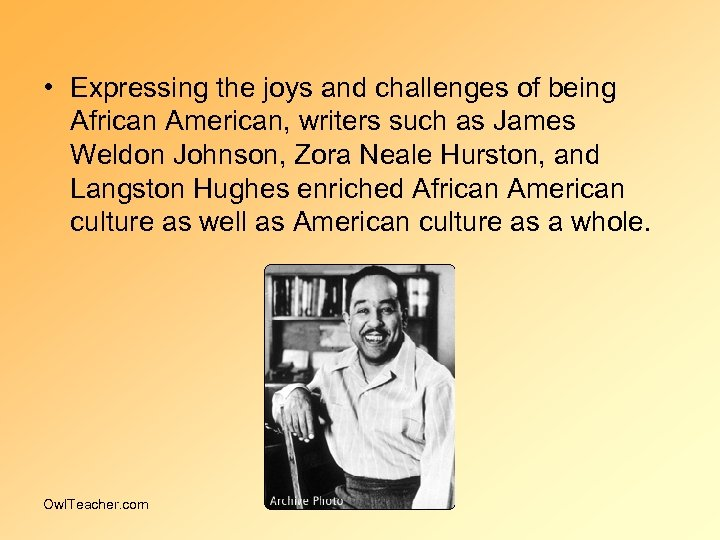 • Expressing the joys and challenges of being African American, writers such as
