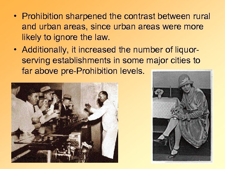 • Prohibition sharpened the contrast between rural and urban areas, since urban areas