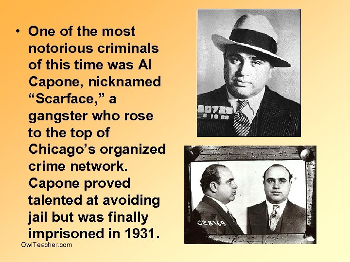 • One of the most notorious criminals of this time was Al Capone,