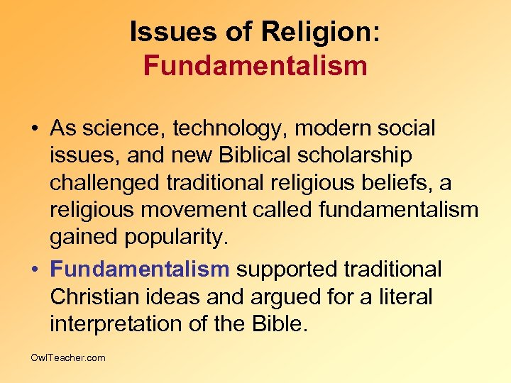 Issues of Religion: Fundamentalism • As science, technology, modern social issues, and new Biblical