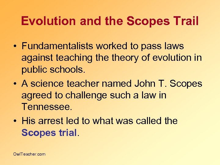 Evolution and the Scopes Trail • Fundamentalists worked to pass laws against teaching theory