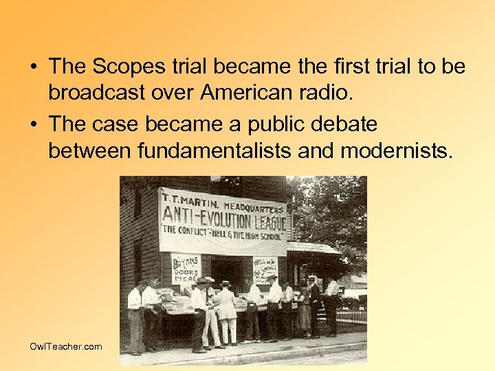 • The Scopes trial became the first trial to be broadcast over American
