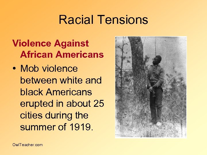 Racial Tensions Violence Against African Americans • Mob violence between white and black Americans
