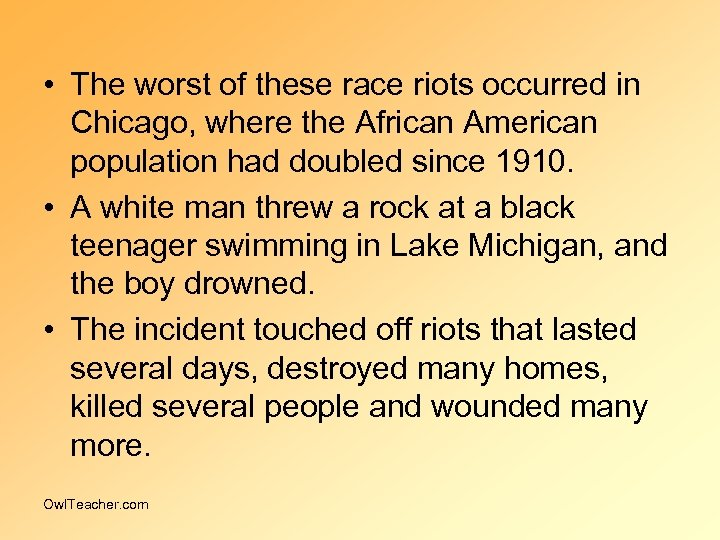 • The worst of these race riots occurred in Chicago, where the African
