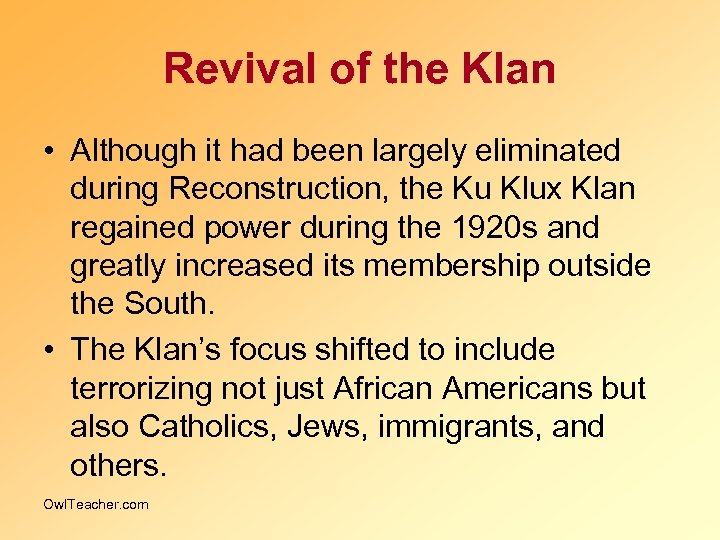 Revival of the Klan • Although it had been largely eliminated during Reconstruction, the