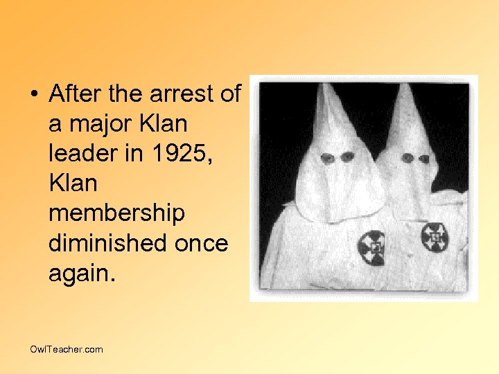 • After the arrest of a major Klan leader in 1925, Klan membership