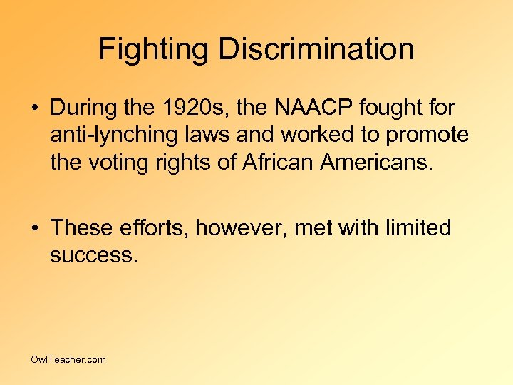 Fighting Discrimination • During the 1920 s, the NAACP fought for anti-lynching laws and