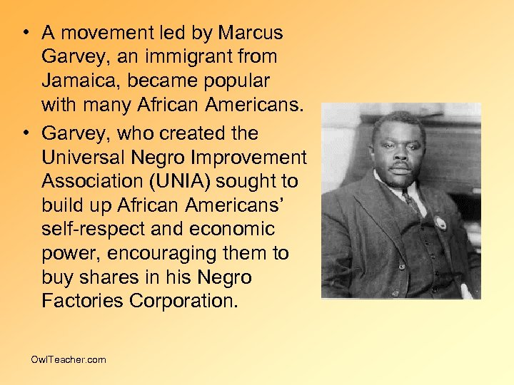 • A movement led by Marcus Garvey, an immigrant from Jamaica, became popular