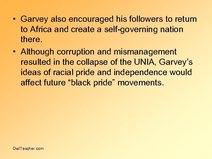 • Garvey also encouraged his followers to return to Africa and create a