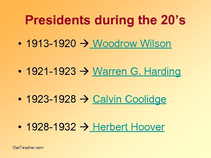 Presidents during the 20's • 1913 -1920 Woodrow Wilson • 1921 -1923 Warren G.