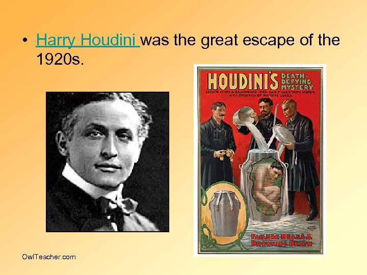 • Harry Houdini was the great escape of the 1920 s. Owl. Teacher.