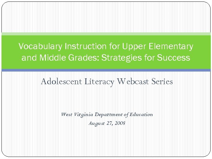 Vocabulary Instruction for Upper Elementary and Middle Grades: Strategies for Success Adolescent Literacy Webcast