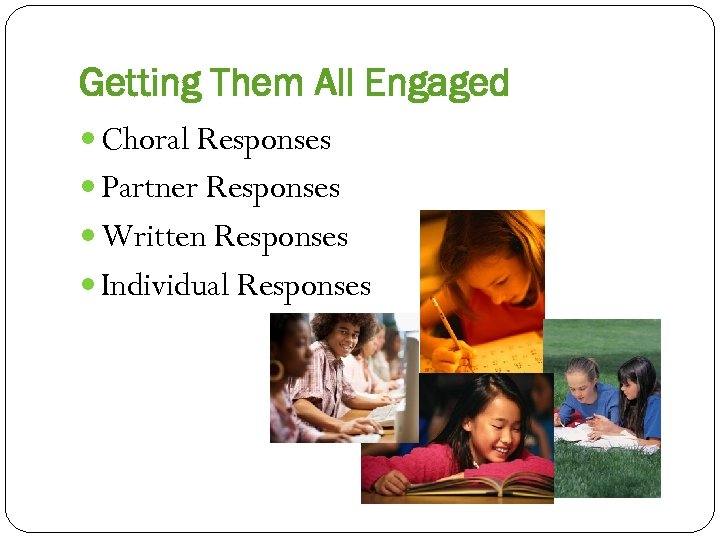 Getting Them All Engaged Choral Responses Partner Responses Written Responses Individual Responses