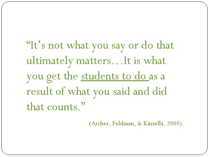 """""""It's not what you say or do that ultimately matters…It is what you get"""