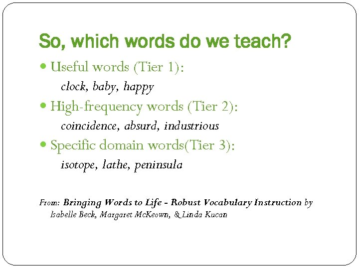 So, which words do we teach? Useful words (Tier 1): clock, baby, happy High-frequency