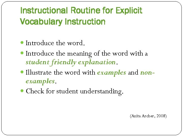 Instructional Routine for Explicit Vocabulary Instruction Introduce the word. Introduce the meaning of the