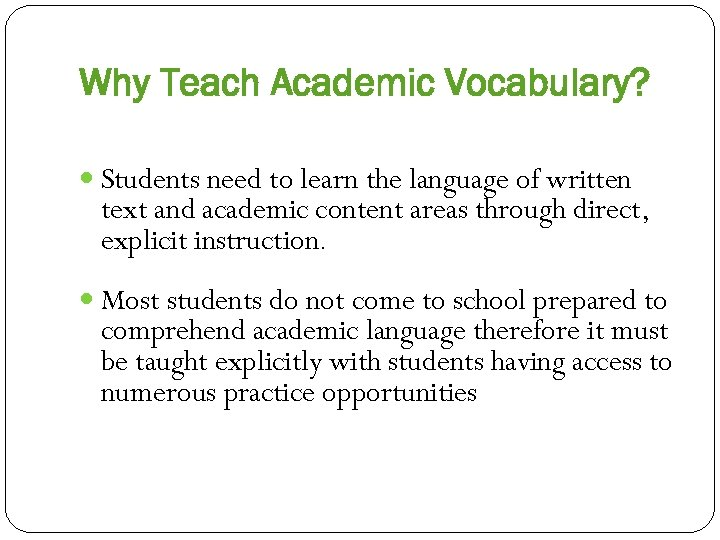 Why Teach Academic Vocabulary? Students need to learn the language of written text and