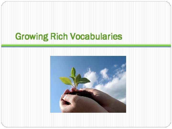 Growing Rich Vocabularies