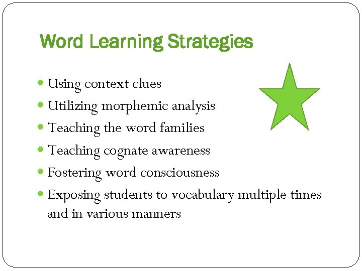Word Learning Strategies Using context clues Utilizing morphemic analysis Teaching the word families Teaching