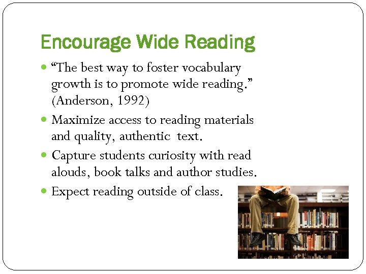 """Encourage Wide Reading """"The best way to foster vocabulary growth is to promote wide"""