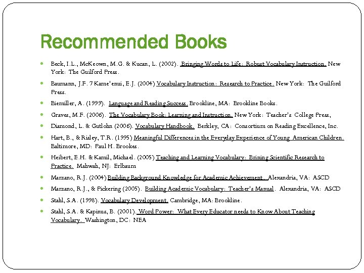 Recommended Books Beck, I. L. , Mc. Keown, M. G. & Kucan, L. (2002).