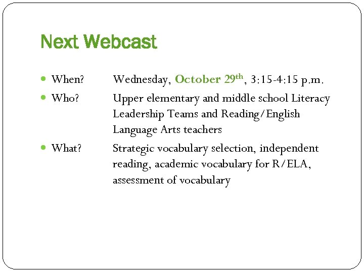 Next Webcast When? Who? What? Wednesday, October 29 th, 3: 15 -4: 15 p.
