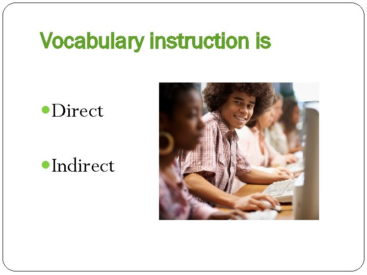 Vocabulary instruction is Direct Indirect
