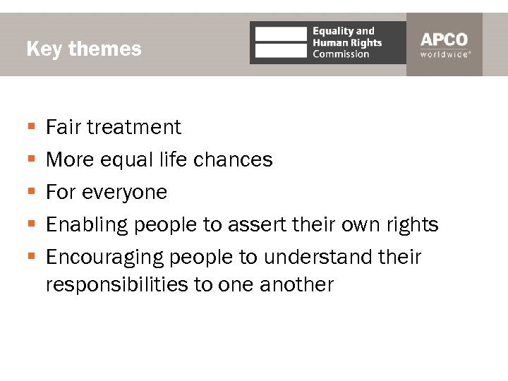 Key themes § § § Fair treatment More equal life chances For everyone Enabling