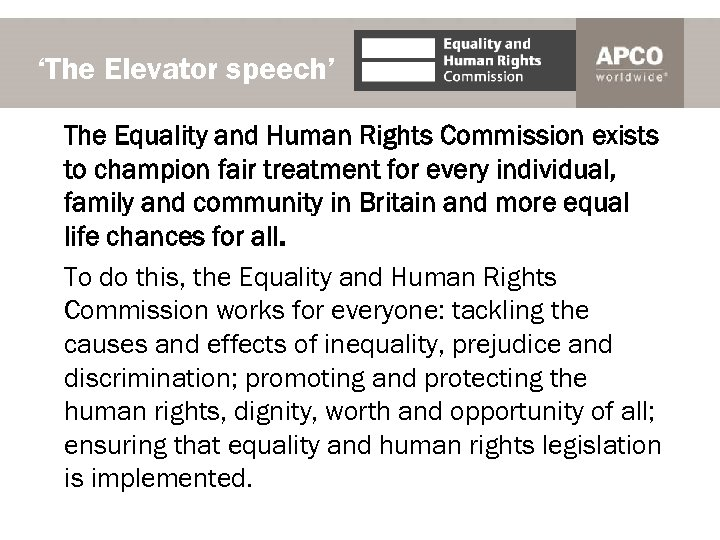 'The Elevator speech' The Equality and Human Rights Commission exists to champion fair treatment