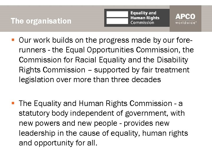 The organisation § Our work builds on the progress made by our forerunners -