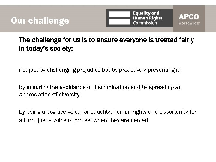 Our challenge The challenge for us is to ensure everyone is treated fairly in