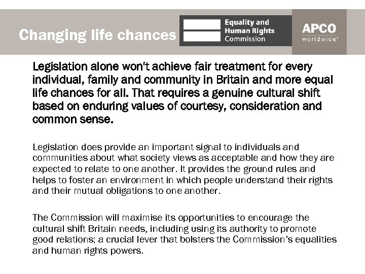 Changing life chances Legislation alone won't achieve fair treatment for every individual, family and