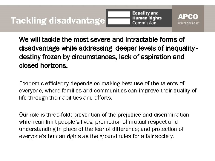 Tackling disadvantage We will tackle the most severe and intractable forms of disadvantage while
