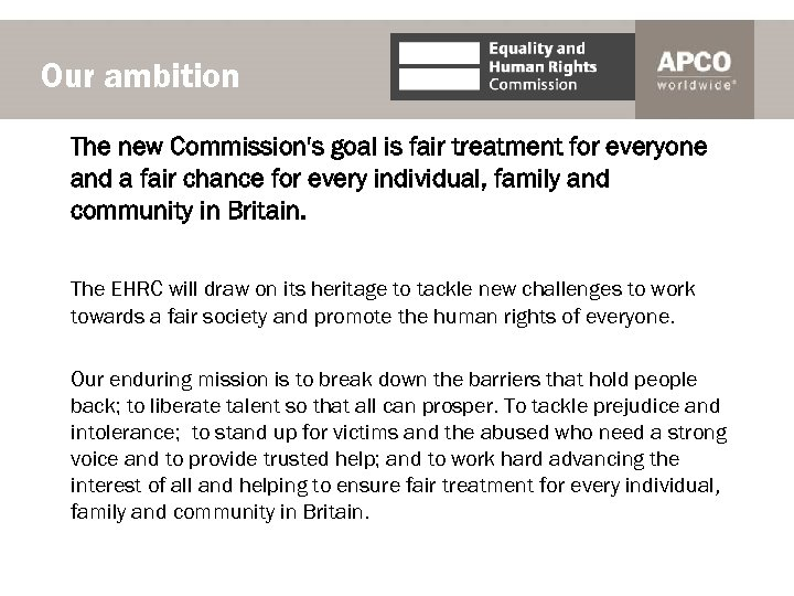Our ambition The new Commission's goal is fair treatment for everyone and a fair