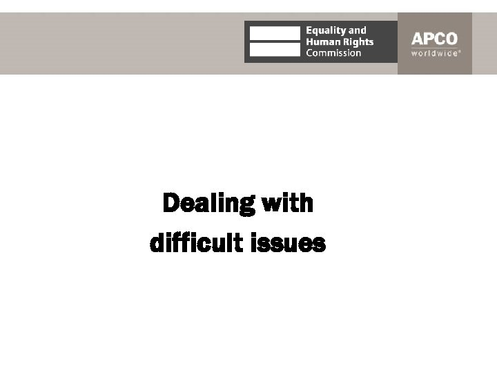 Dealing with difficult issues