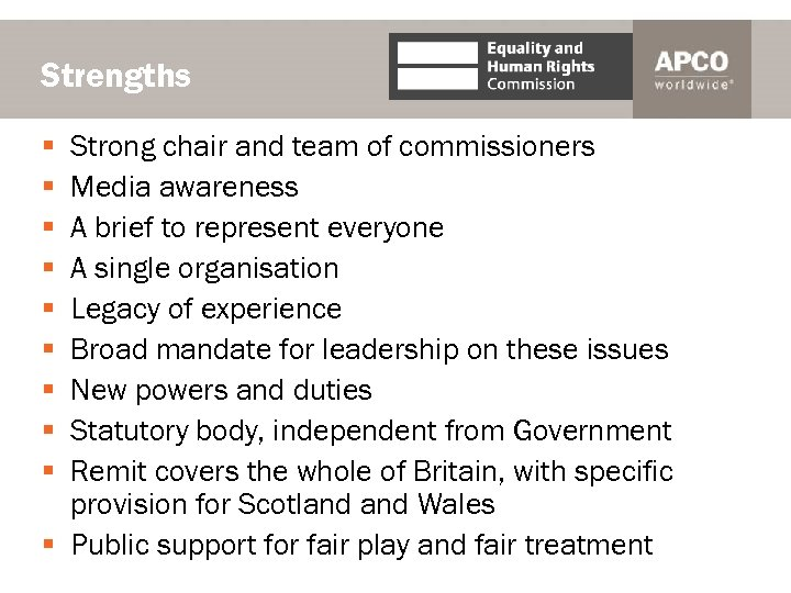 Strengths Strong chair and team of commissioners Media awareness A brief to represent everyone